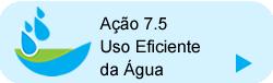 Ação 7.5 - Uso Eficiente da Água